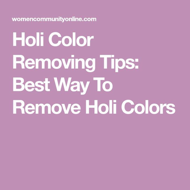Holi Color Removing Tips: Best Way To Remove Holi Colors