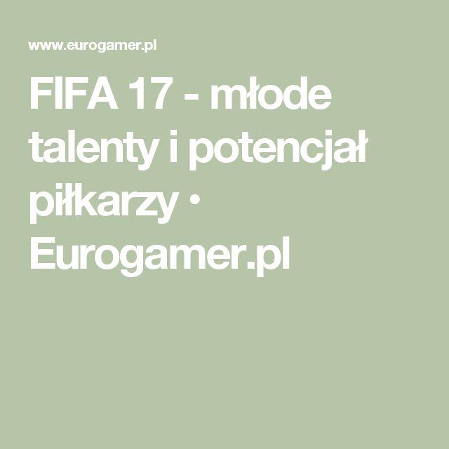 FIFA 17 - młode talenty i potencjał piłkarzy • Eurogamer.pl