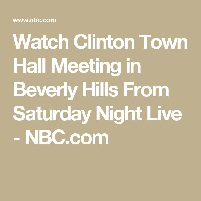Watch Clinton Town Hall Meeting in Beverly Hills From Saturday Night Live - NBC.com