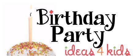 Birthday Party Ideas 4 Kids