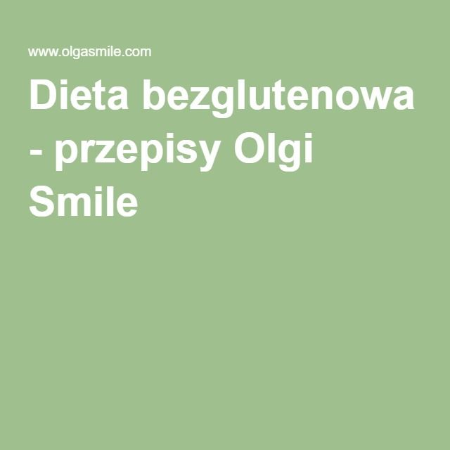 Dieta bezglutenowa - przepisy Olgi Smile