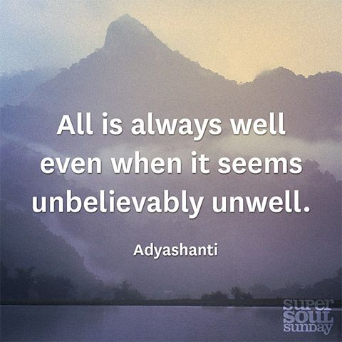 """""""All is always well even when it seems unbelievably unwell"""" - 8 Lessons from @Adyashanti #SuperSoulSunday"""