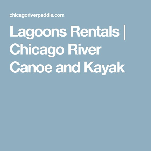 Lagoons Rentals | Chicago River Canoe and Kayak
