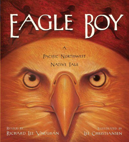 Ages 4-8. Eagle Boy: A Pacific Northwest Native Tale by Richard Lee Vaughan