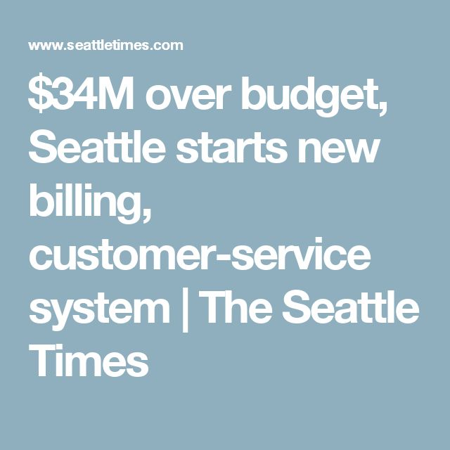 $34M over budget, Seattle starts new billing, customer-service system | The Seattle Times