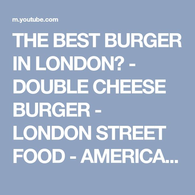 THE BEST BURGER IN LONDON? - DOUBLE CHEESE BURGER - LONDON STREET FOOD - AMERICAN STREET FOOD - YouTube