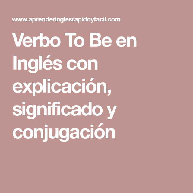 Verbo To Be en Inglés con explicación, significado y conjugación