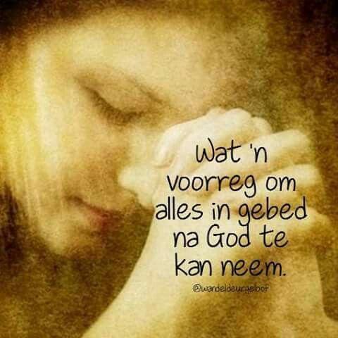 Wat 'n voorreg om alles in gebed na God te kan neem... #Afrikaans #iBelieve #Prayer