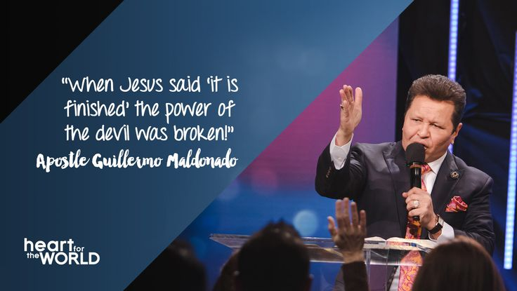 """When Jesus said 'it is finished' the power of the devil was broken!"" -Apostle Guillermo Maldonado [Daystar.com]"