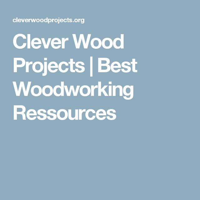 Clever Wood Projects   Best Woodworking Ressources