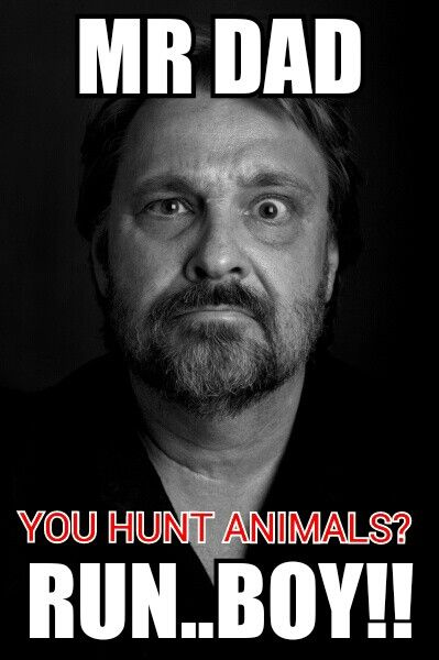 You hunt animals?