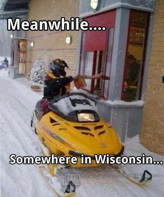 Somewhere in Wisconsin...lmaooo soooo true, when I lived there the kids would drive them to school, even had there own parking section for snow mobiles and trails EVERYWHERE