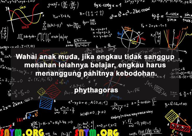 Wahai anak muda, jika engkau tidak sanggup menahan lelahnya belajar, engkau harus menanggung pahitnya kebodohan - phytagoras