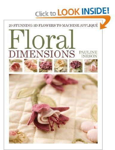 Floral Dimensions: Quilt 3D Flowers with Your Machine: Amazon.co.uk: Pauline Ineson: Books