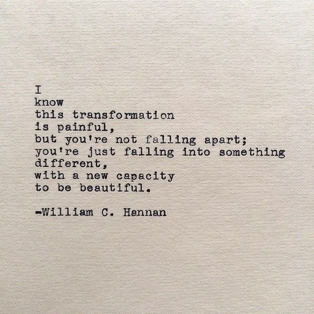 """""""I know this transformation is painful ..."""" -William C. Hannan"""