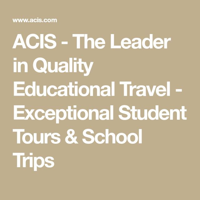 ACIS - The Leader in Quality Educational Travel - Exceptional Student Tours & School Trips