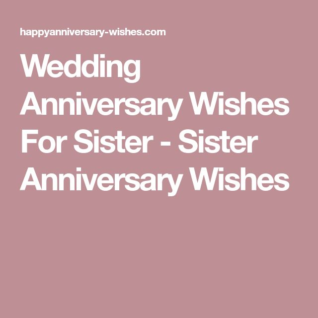 Wedding Anniversary Wishes For Sister - Sister Anniversary Wishes