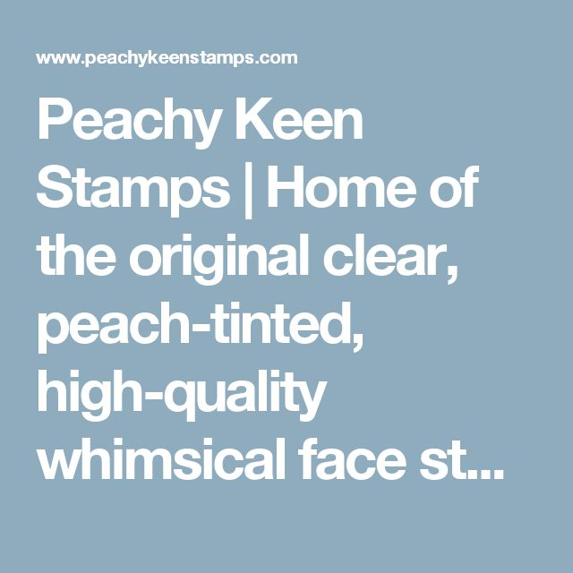 Peachy Keen Stamps | Home of the original clear, peach-tinted, high-quality whimsical face stamps.