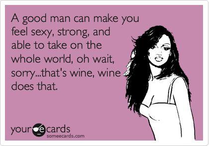 A good man...Funny Sexy Ecards, Funny Wine Jokes, Funny Ecards Sexy, Ecards Funny Love, Funny Humor Ecards, Quotes Love Funny, Love Making Quotes Sexy, E Cards Funny Wine, Sexy Funny Quotes