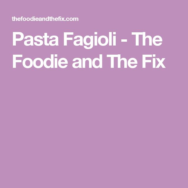 Pasta Fagioli - The Foodie and The Fix