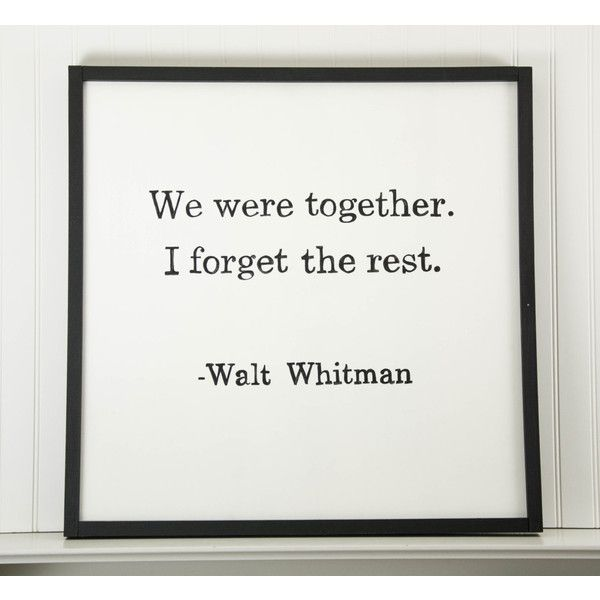 We were together. I forget the rest. Walt Whitman Quote Hand Painted... ($65) ❤ liked on Polyvore featuring home, home decor, wall art, framed wall art, word wall art, black framed wall art, wooden wall art and painted signs