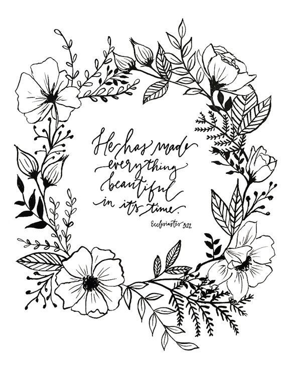 He has made everything beautiful in its time. -Ecclesiastes 3:11
