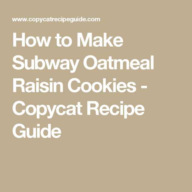 How to Make Subway Oatmeal Raisin Cookies - Copycat Recipe Guide