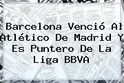 http://tecnoautos.com/wp-content/uploads/imagenes/tendencias/thumbs/barcelona-vencio-al-atletico-de-madrid-y-es-puntero-de-la-liga-bbva.jpg Barcelona Vs Atletico De Madrid. Barcelona venció al Atlético de Madrid y es puntero de la Liga BBVA, Enlaces, Imágenes, Videos y Tweets - http://tecnoautos.com/actualidad/barcelona-vs-atletico-de-madrid-barcelona-vencio-al-atletico-de-madrid-y-es-puntero-de-la-liga-bbva/