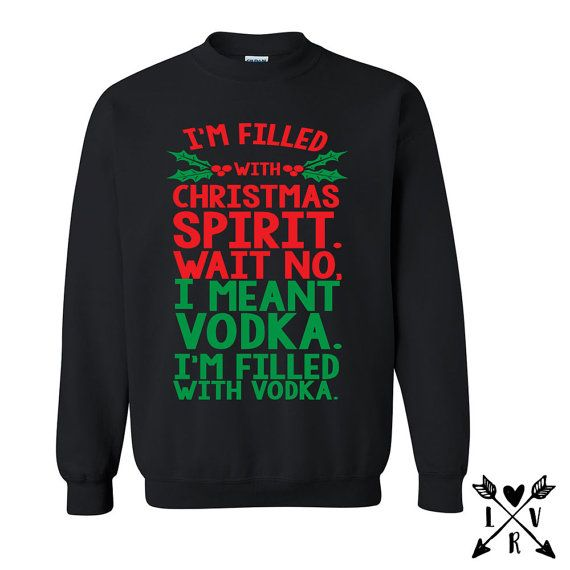 Funny Christmas sweater Ugly Christmas sweater  Im filled with Christmas spirit.. Choose your choice of spirits listed in drop down option Or