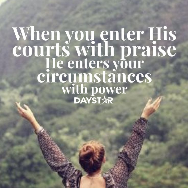 Quotes About Praising God In Hard Times: When You Enter His Courts With Praise, He Enters Your