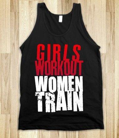 Girls Workout, Women Train!! I want this shirt!!!!!!!!!