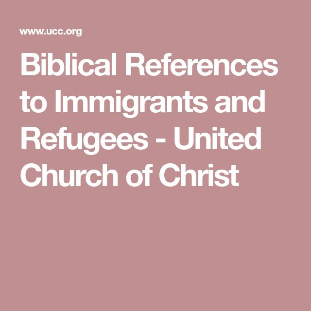 Biblical References to Immigrants and Refugees - United Church of Christ