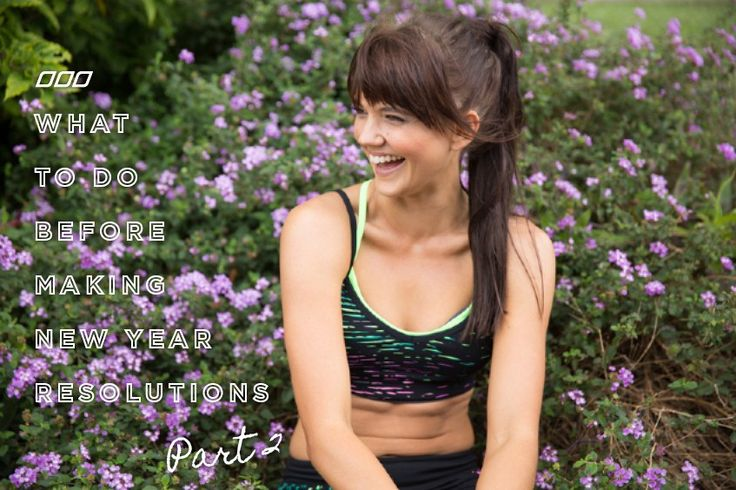 What To Do Before Making New Year Resolutions Part 2 by Debbie Spellman | Move Nourish Believe | Lorna Jane