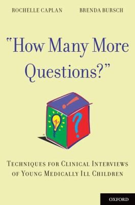 How many more questions? : techniques for clinical interviews of young medically ill children