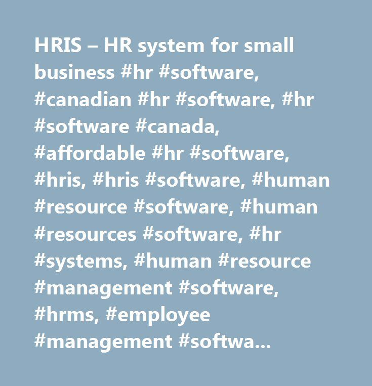 HRIS – HR system for small business #hr #software, #canadian #hr #software, #hr #software #canada, #affordable #hr #software, #hris, #hris #software, #human #resource #software, #human #resources #software, #hr #systems, #human #resource #management #software, #hrms, #employee #management #software, #simplehr, #simple #hr, #employee #tracking, #hr #software #for #small #business, #small #business #software, #canadian, #canada, #employee #scheduling, #time #and #attendance, #vacation…