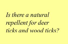 Is there a natural repellent for deer ticks and wood ticks?
