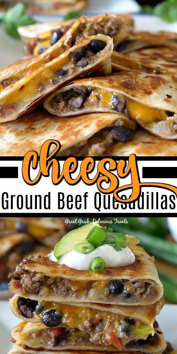 Cheesy Ground Beef Quesadillas In 2020 Beef Quesadillas Recipes Food