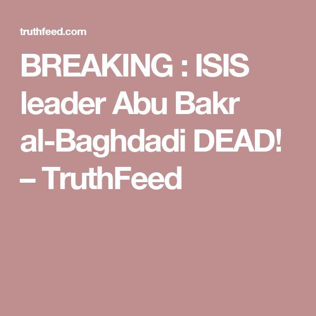 BREAKING : ISIS leader Abu Bakr al-Baghdadi DEAD! – TruthFeed