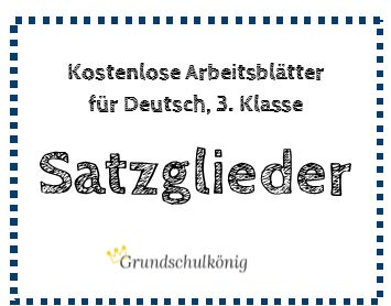 Kostenlose Übungen und Arbeitsblätter zum Thema Satzglieder (Satzglieder bestimmen, Prädikat / Satzaussage und gemischte Übungen) für Deutsch in der 3. Klasse #grundschulkoenig #Grundschule #deutsch #Satzglieder #grammatik