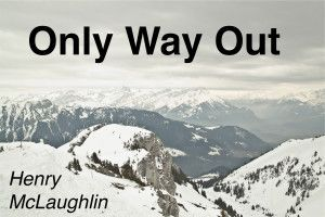 Only Way Out by Henry McLaughlin #splickety #lightningblog #flashfiction