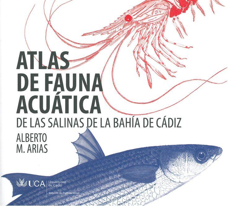Atlas de fauna acuática de las salinas de la Bahía de Cádiz / [textos, ilustraciones y fotografías] Alberto M. Arias. - 2ª ed. - Cádiz : Servicio de Publicaciones, Universidad de Cádiz, 2014
