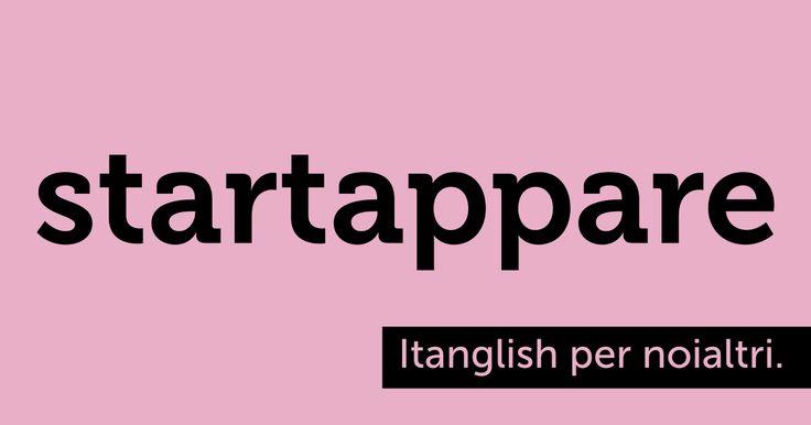 Startappare (#startup). Se il buongiorno si vede dalla prima parola del report... #itanglish