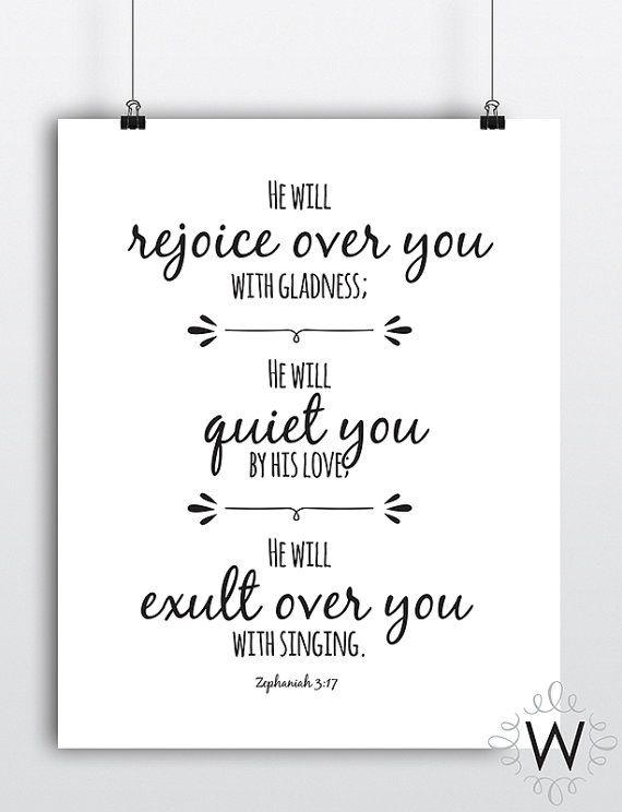 ...He will rejoice over you with gladness; He will quiet you by his love; He will exult over you with singing. Zephaniah 3:17. Bible Verse