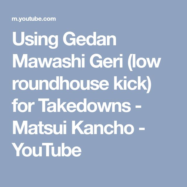 Using Gedan Mawashi Geri (low roundhouse kick) for Takedowns - Matsui Kancho - YouTube