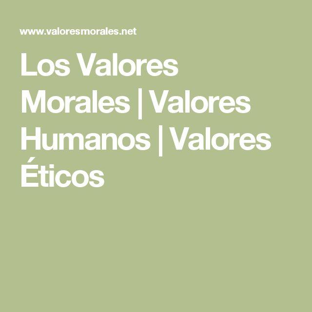 Los Valores Morales | Valores Humanos | Valores Éticos