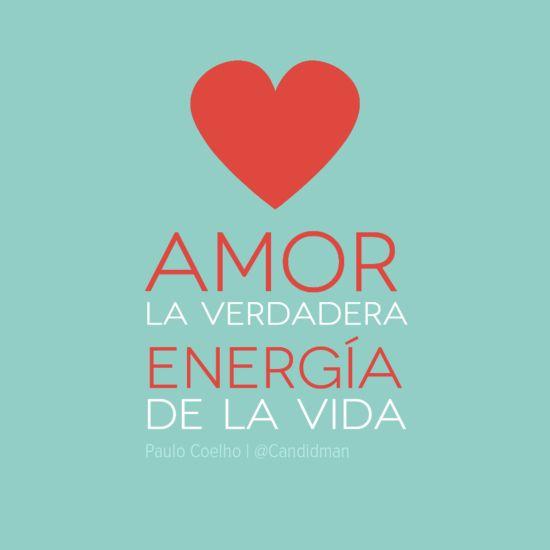 """ #Amor la verdadera #Energia de la #Vida"". #PauloCoelho #Citas #Frases @Candidman"