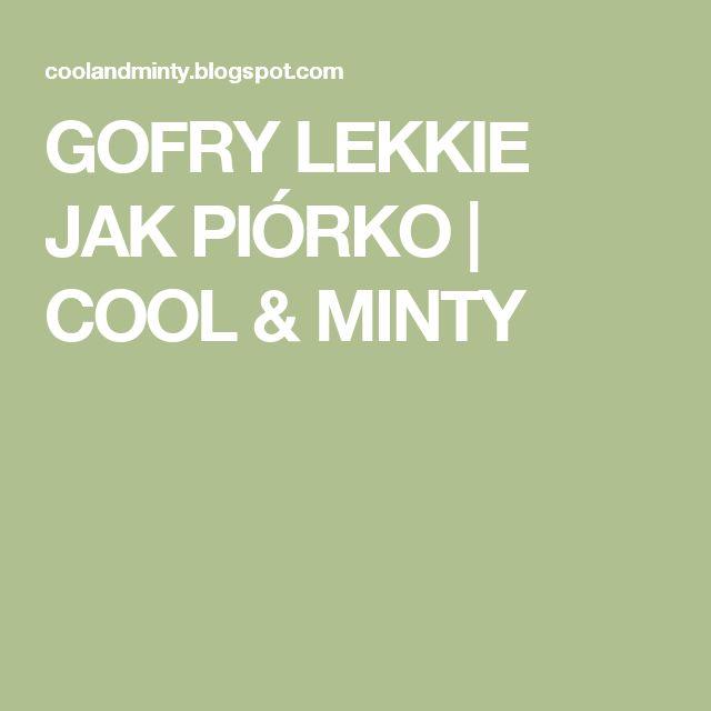 GOFRY LEKKIE JAK PIÓRKO | COOL & MINTY