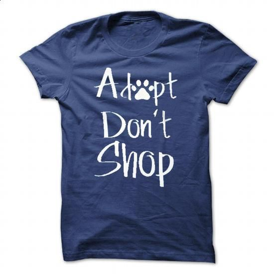 Adopt, Dont Shop! - #graphic tee #cool tshirt designs. SIMILAR ITEMS => https://www.sunfrog.com/Pets/Adopt-Dont-Shop-RoyalBlue-29329362-Guys.html?60505