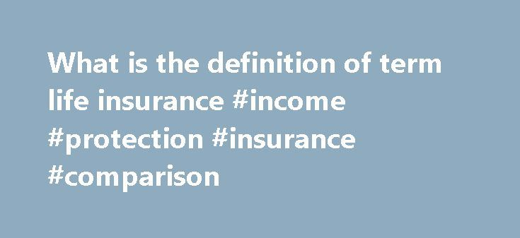 What is the definition of term life insurance #income #protection #insurance #comparison http://incom.nef2.com/2017/04/28/what-is-the-definition-of-term-life-insurance-income-protection-insurance-comparison/  #definition of term life insurance # Home FAQs Responding to: What is Term Life? | Definition Answering The Questions: What Is Term Life Insurance? By Mike Heuer Tweet While about 70 percent of life insurance plans sold in the United States are whole life insurance plans, many people…