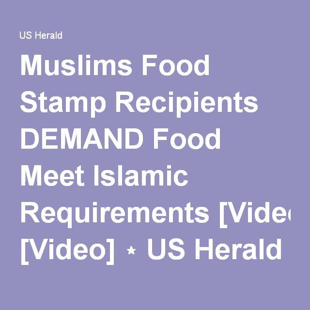 Muslims Food Stamp Recipients DEMAND Food Meet Islamic Requirements [Video] ⋆ US Herald